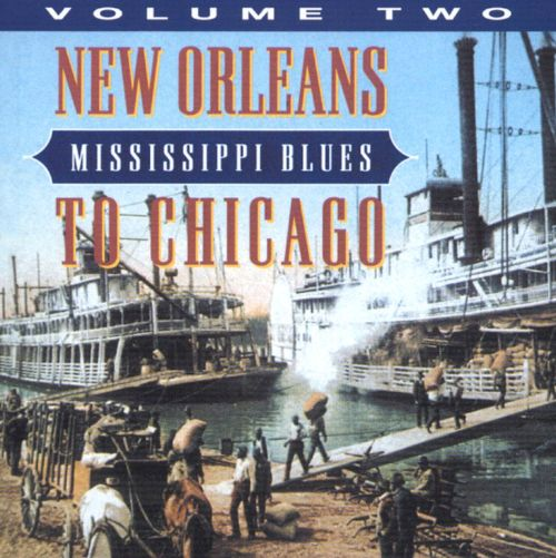 Mississippi Blues, Vol. 2: New Orleans to Chicago