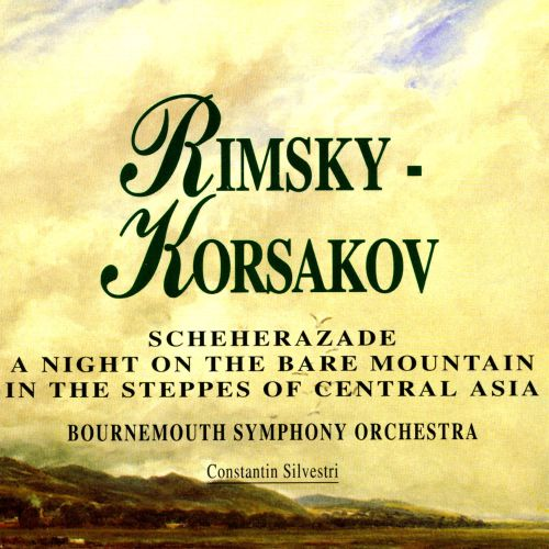 Rimsky-Korsakov: Scheherazade; A Night on the Bare Mountain; In the Steppes of Central Asia