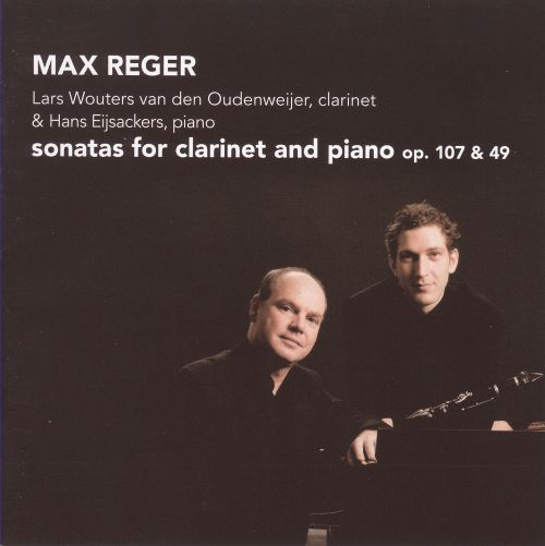 Max Reger: Sonatas for Clarinet and Piano, Op. 107 & 49