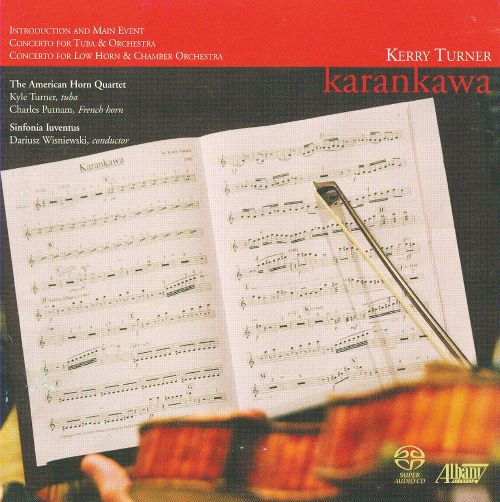 Kerry Turner: Karankawa; Introduction and Main Event; Tuba Concerto; Low Horn Concerto