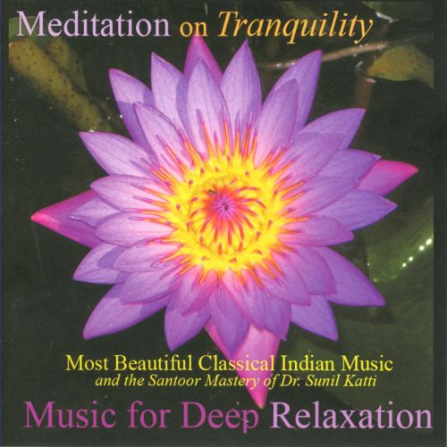 Music for Deep Relaxation: Meditation on Tranquility - Most Beautiful Classical Indian Music And The Santoor Mastery Of Dr. Sunil Katti