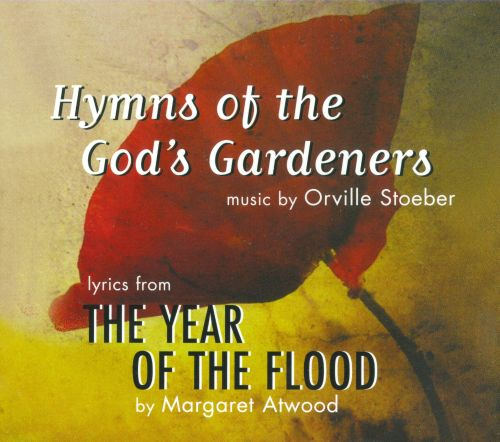 Hymns of the God's Gardeners: Lyrics From the Year Od the Flood
