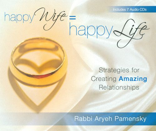 Happy Wife = Happy Life: Strategies For Creating Amazing Relationships