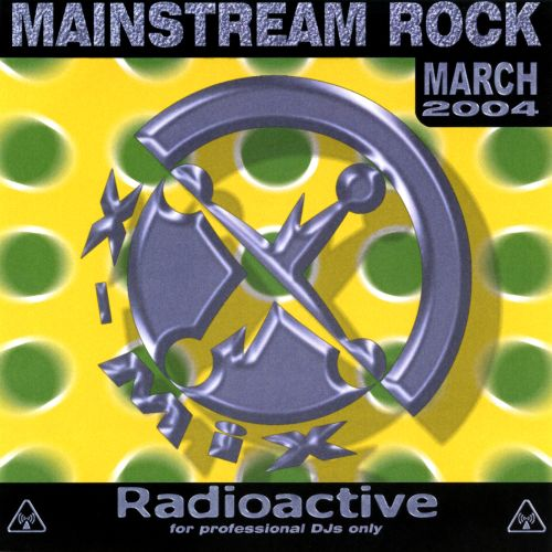 Radioactive: Mainstream Rock (March 2004)