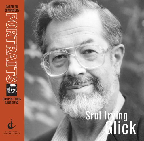 Canadian Composer Portrait: Srul Irving Glick