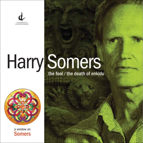 Harry Somers: The Fool; The Death of Enkidu