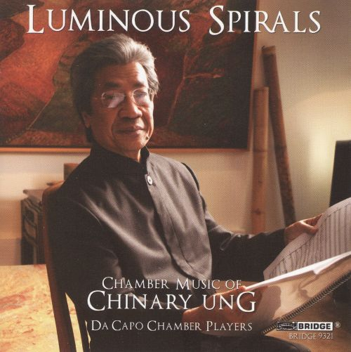 Luminous Spirals: Chamber Music of Chinary Ung