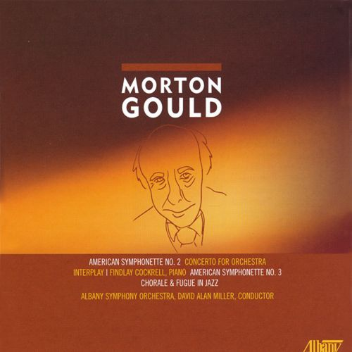 Morton Gould: American Symphonette Nos. 2 & 3; Concerto for Orchestra; Interplay; Chorale & Fugue in Jazz