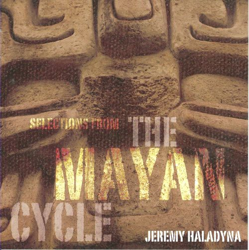 Jeremy Haladyna: Selections from the Mayan Cycle
