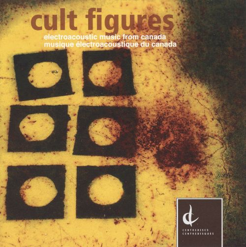 Cult Figures: Electroacoustic Music from Canada