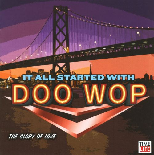 It All Started With Doo Wop: The Glory Of Love