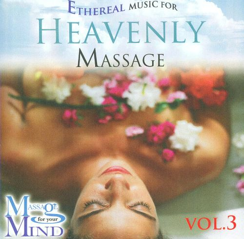 Vol. 3: Ethereal Music for Heavenly Massage