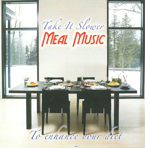 Take It Slower Meal Music: To Enhance Your Diet