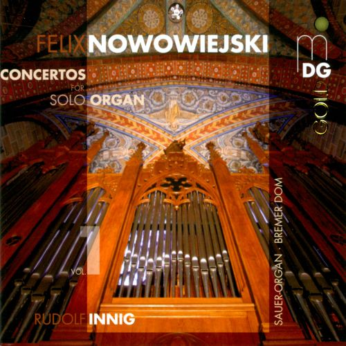 Felix Nowowiejski: Concertos for Solo Organ, Vol. 1