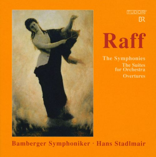 Raff: The Symphonies; The Suites for Orchestra; Overtures