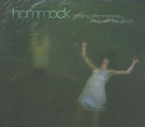 chasing after shadows   living with the ghosts     chasing after shadows   living with the ghosts   hammock   songs      rh   allmusic