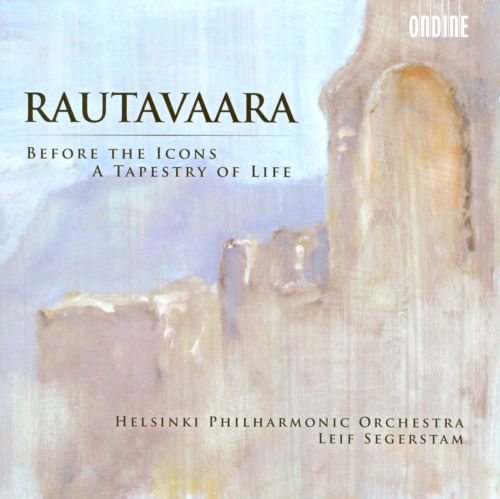 Rautavaara: Before the Icons; A Tapestry of Life