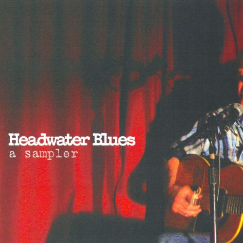 Headwater Blues: A Sampler