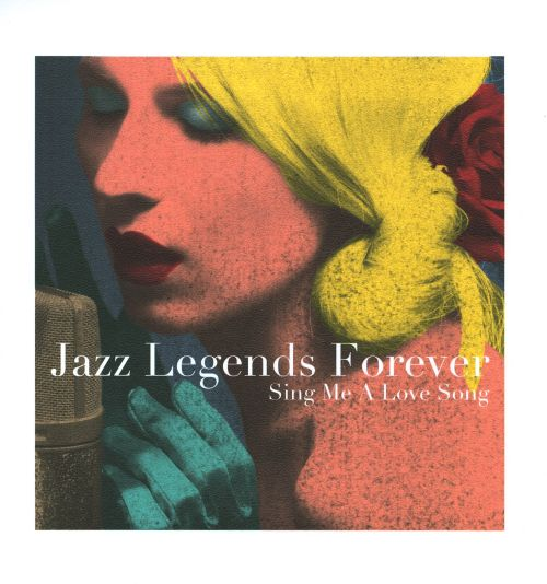 Jazz Legends Forever: Sing Me A Love Song