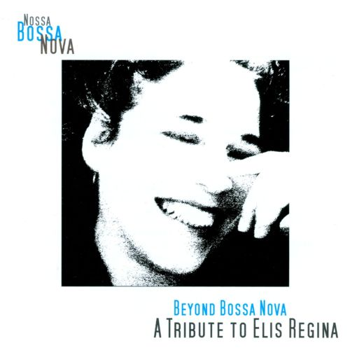 Beyond Bossa Nova: A Tribute to Elis Regina