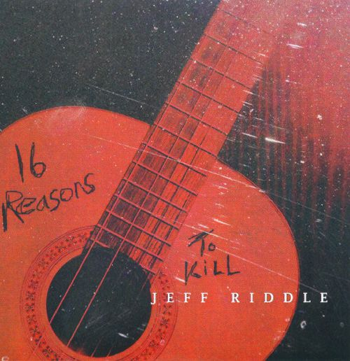 16 Reasons to Kill Jeff Riddle