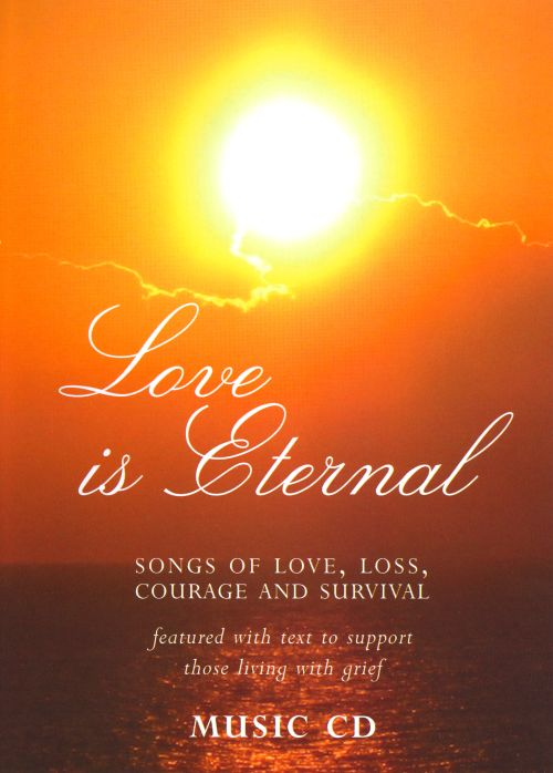 Love Is Eternal: Songs of Love, Loss, Courage and Survival