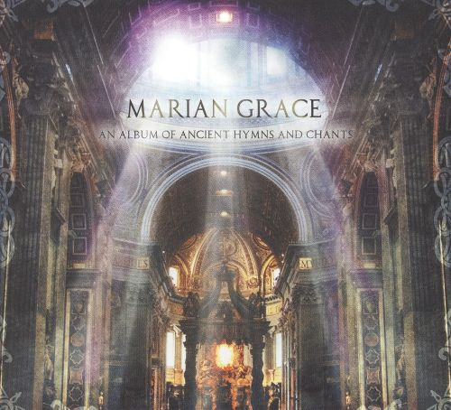 Marian Grace: An Album of Ancient Hymns and Chants