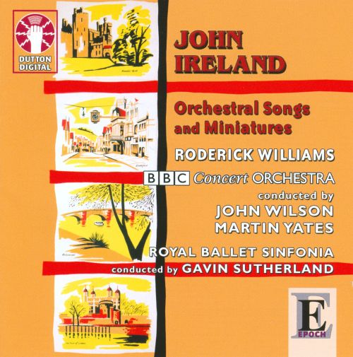 John Ireland: Orchestral Songs and Miniatures
