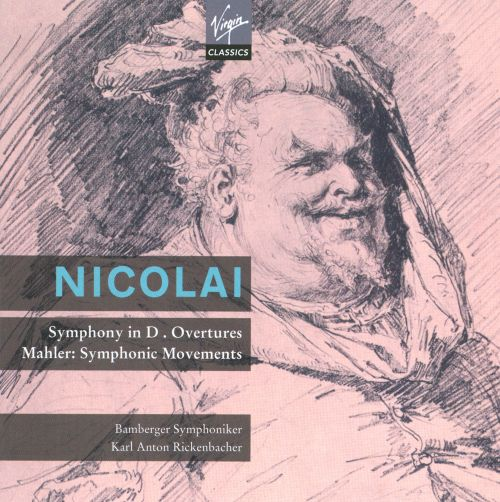 Nicolai: Symphony in D major; Overtures; Mahler: Symphonic Movements