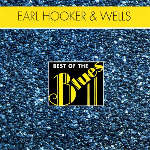 Best of the Blues: Earl Hooker and Junior Wells