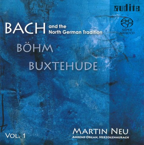 Bach, Böhm, Buxtehude and the North German Tradition, Vol. 1