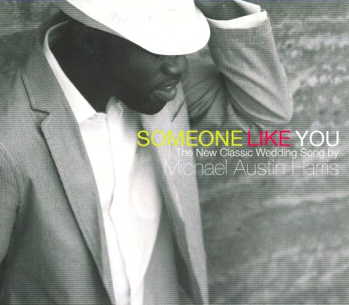 Someone Like You: The New Classic Wedding Song By Michael Austin Harris