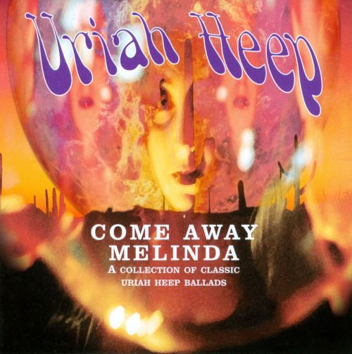 Come Away Melinda: A Collection of Classic Uriah Heep Ballads