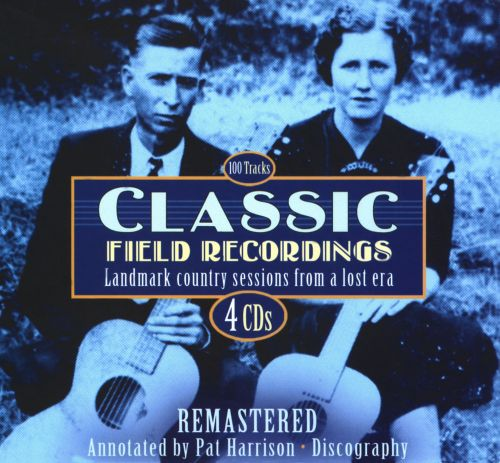 Classic Field Recordings: Landmark Country Sessions from a Lost Era