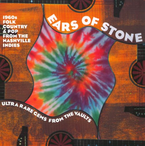 Ears of Stone: 1960s Folk, Country & Pop from Nashville Indies