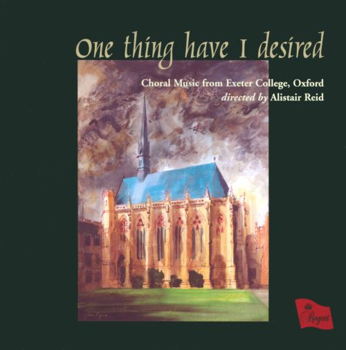 One Thing I Have Desired: Choral Music from Exeter College, Oxford