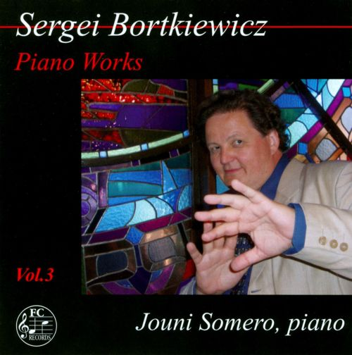 Sergei Borthiewicz: Piano Works, Vol. 3