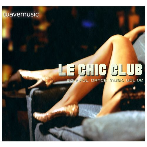Wavemusic: Le Chic Club - Soulful Dance Music, Vol. 2