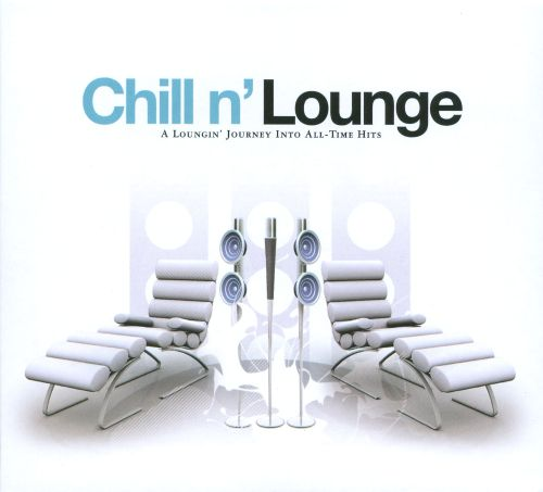 Chill N' Lounge: a Loungin' Journey Into All-Time Hits