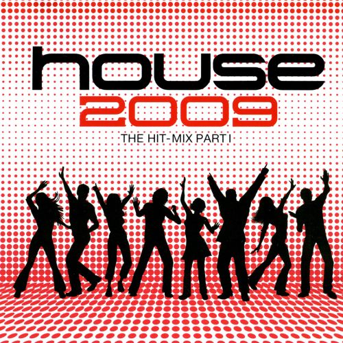 House 2009: The Hit-Mix, Pt. 1