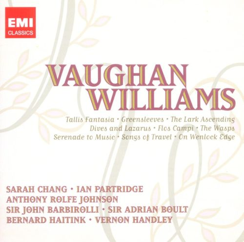 Vaughan Williams: Tallis Fantasia; Greensleeves; The Lark Ascending; Dives and Lazarus; Flos Campi; The Wasps; Serenade to Music; Songs of Travel; On Wenlock Edge