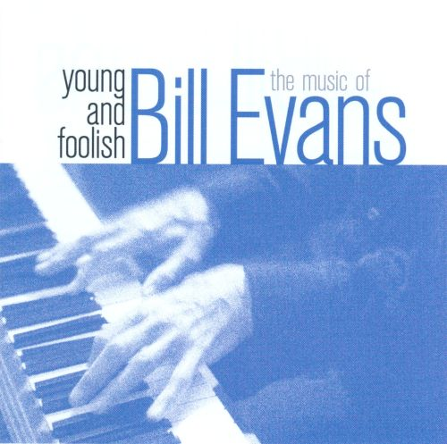 The Young and Foolish: The Music of Bill Evans