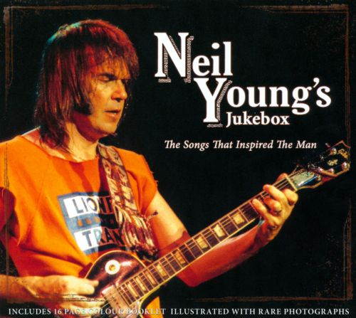 Neil Young's Jukebox: The Songs That Inspired the Man