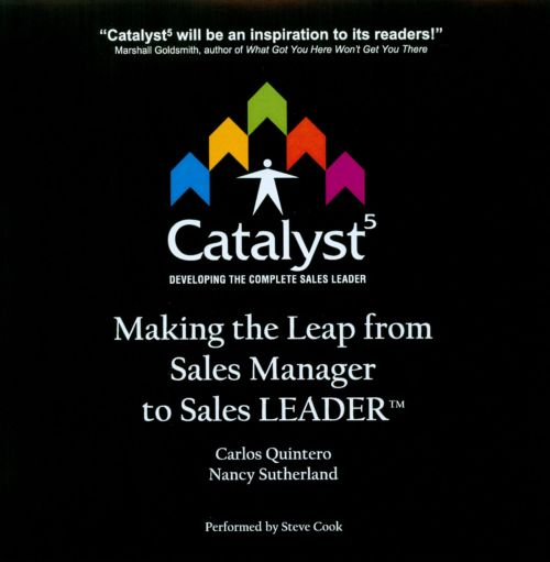 Catalyst5: Making the Leap From Sales Manager To Sales Leader By Carlos Quintero & Nancy Sutherland
