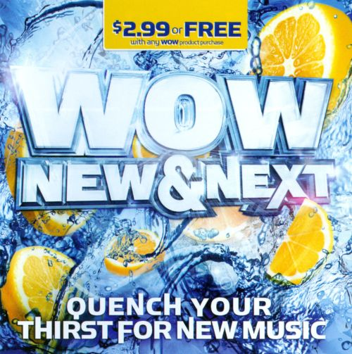 Wow: New & Next: Quench Your Thirst For New Music