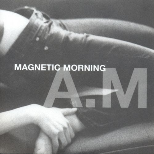 A M  - Magnetic Morning | Songs, Reviews, Credits | AllMusic