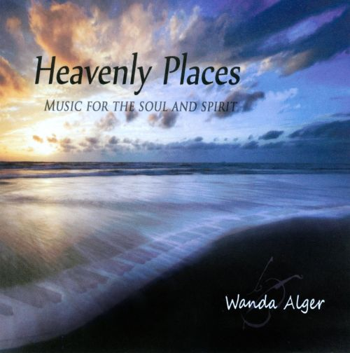Heavenly Places: Music For the Soul and Spirit