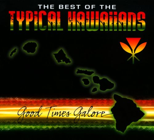 The  Best of the Typical Hawaiians: Good Times Galore