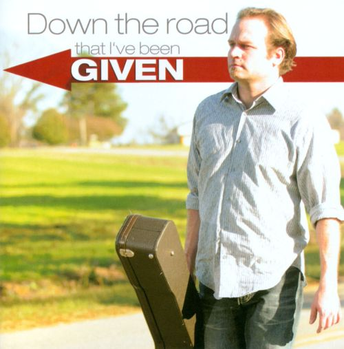 Down the Road That I've Been Given