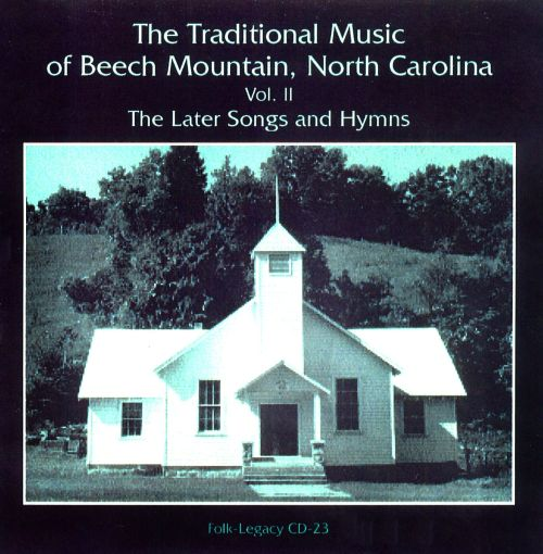 The Traditional Music of Beech Mountain, North Carolina Vol. 2: The Later Songs and Hymns